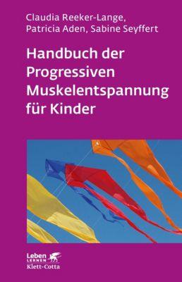 Leben lernen: Handbuch der Progressiven Muskelentspannung für Kinder, Sabine Seyffert, Patricia Aden, Claudia Reeker-Lange
