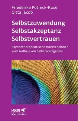 Leben lernen: Selbstzuwendung, Selbstakzeptanz, Selbstvertrauen, Friederike Potreck-Rose, Gitta Jacob