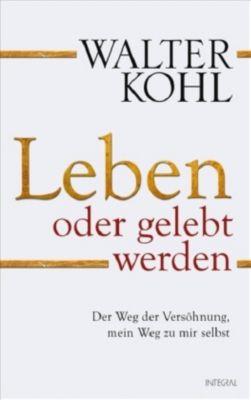 Leben oder gelebt werden, Walter Kohl