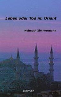 Leben oder Tod im Orient - Helmuth Zimmermann |