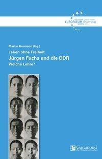 Leben ohne Freiheit - Jürgen Fuchs und die DDR, Martin Hermann