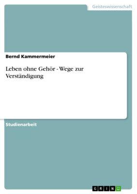 Leben ohne Gehör - Wege zur Verständigung, Bernd Kammermeier