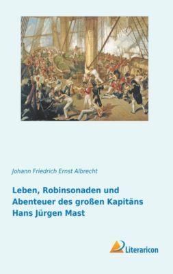 Leben, Robinsonaden und Abenteuer des großen Kapitäns Hans Jürgen Mast - Johann Friedrich Ernst Albrecht pdf epub