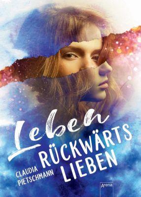 Leben rückwärts lieben - Claudia Pietschmann  