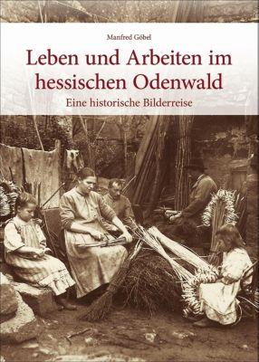 Leben und Arbeiten im hessischen Odenwald, Manfred Göbel