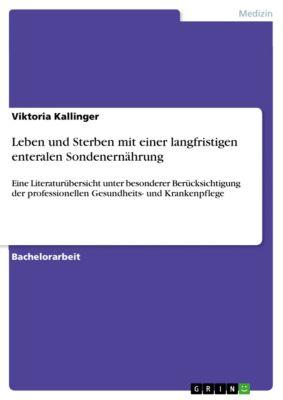 Leben und Sterben mit einer langfristigen enteralen Sondenernährung, Viktoria Kallinger