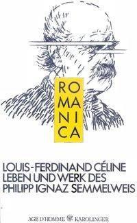 Leben und Werk des Philipp Ignaz Semmelweis - Louis-Ferdinand Céline  
