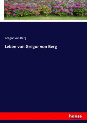 Leben von Gregor von Berg - Gregor von Berg |
