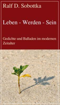 Leben - Werden - Sein, Ralf D. Sobottka
