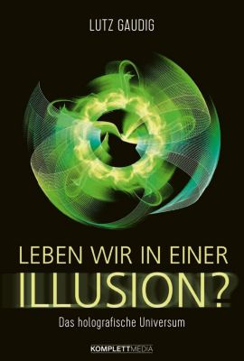 Leben wir in einer Illusion?, Lutz Gaudig