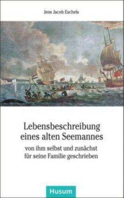 Lebensbeschreibung eines alten Seemannes - Jens J. Eschels |