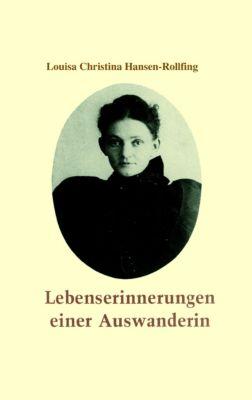 Lebenserinnerungen einer Auswanderin - Louisa Christina Hansen-Rollfing |