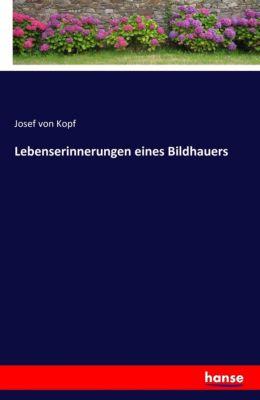 Lebenserinnerungen eines Bildhauers - Josef von Kopf |
