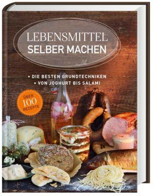 Lebensmittel Selbermachen - Die besten Grundtechniken, Martin Lagoda, Bettina Snowdon