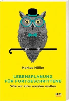Lebensplanung für Fortgeschrittene, Markus Müller