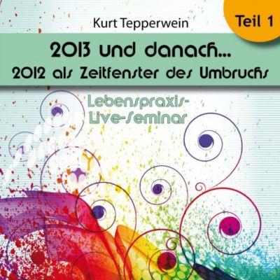 Lebenspraxis-Live-Seminar: 2013 und danach, 2012 als Zeitfenster des Umbruchs - Teil 1