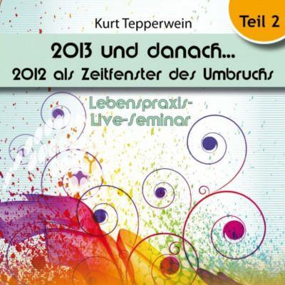 Lebenspraxis-Live-Seminar: 2013 und danach, 2012 als Zeitfenster des Umbruchs - Teil 2
