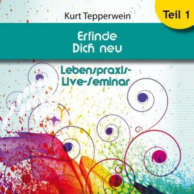 Lebenspraxis-Live-Seminar: Erfinde Dich neu - Teil 1