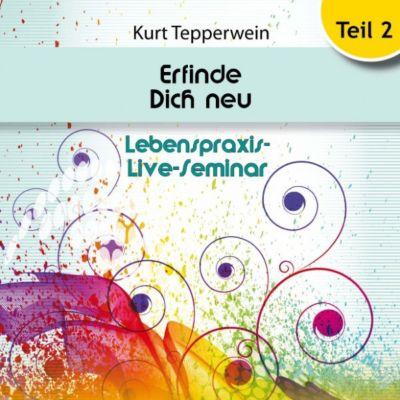 Lebenspraxis-Live-Seminar: Erfinde Dich Neu - Teil 2