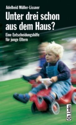 Lebenswelten & Lebenshilfe: Unter drei schon aus dem Haus?, Adelheid Müller-Lissner