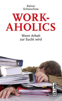 Lebenswelten & Lebenshilfe: Workaholics, Rainer Schwochow