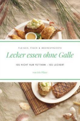 Lecker essen ohne Galle: Fleisch, Fisch & Meeresfrüchte - Iris Pilzer  