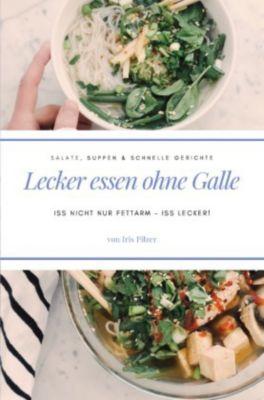 Lecker essen ohne Galle: Salate, Suppen & schnelle Gerichte - Iris Pilzer |