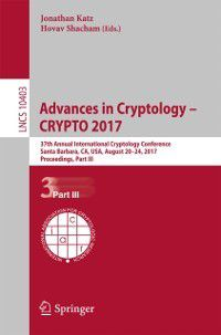 Lecture Notes in Computer Science: Advances in Cryptology - CRYPTO 2017
