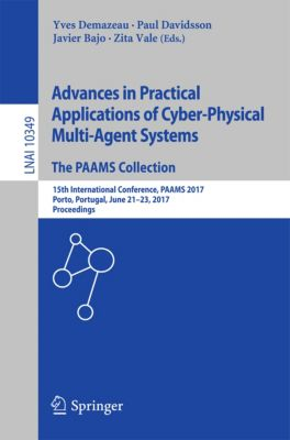 Lecture Notes in Computer Science: Advances in Practical Applications of Cyber-Physical Multi-Agent Systems: The PAAMS Collection