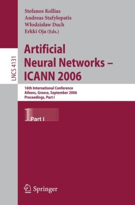 Lecture Notes in Computer Science: Artificial Neural Networks - ICANN 2006