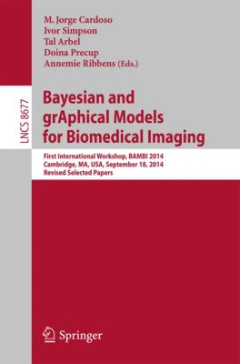 Lecture Notes in Computer Science: Bayesian and grAphical Models for Biomedical Imaging