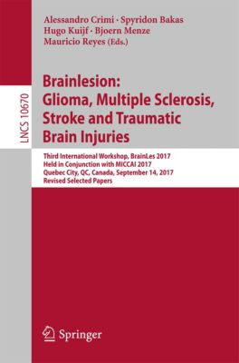 Lecture Notes in Computer Science: Brainlesion: Glioma, Multiple Sclerosis, Stroke and Traumatic Brain Injuries