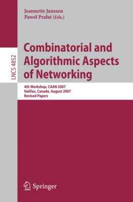 Lecture Notes in Computer Science: Combinatorial and Algorithmic Aspects of Networking