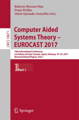 Lecture Notes in Computer Science: Computer Aided Systems Theory – EUROCAST 2017