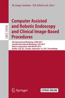 Lecture Notes in Computer Science: Computer Assisted and Robotic Endoscopy and Clinical Image-Based Procedures