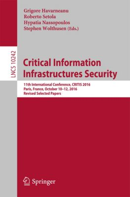 Lecture Notes in Computer Science: Critical Information Infrastructures Security