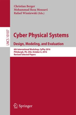 Lecture Notes in Computer Science: Cyber Physical Systems. Design, Modeling, and Evaluation