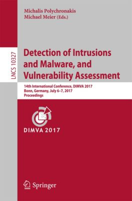Lecture Notes in Computer Science: Detection of Intrusions and Malware, and Vulnerability Assessment