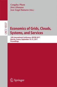 Lecture Notes in Computer Science: Economics of Grids, Clouds, Systems, and Services