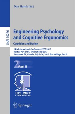 Lecture Notes in Computer Science: Engineering Psychology and Cognitive Ergonomics: Cognition and Design