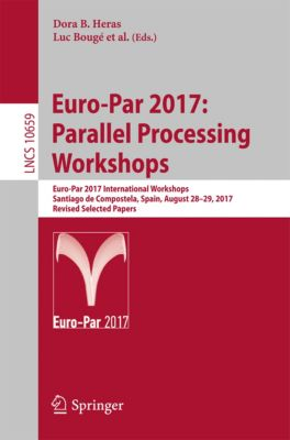 Lecture Notes in Computer Science: Euro-Par 2017: Parallel Processing Workshops