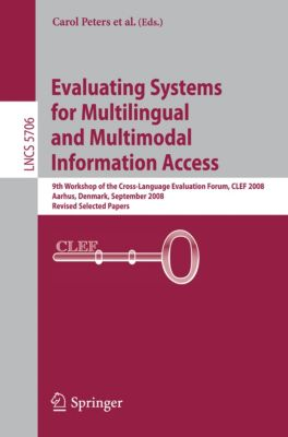 Lecture Notes in Computer Science: Evaluating Systems for Multilingual and Multimodal Information Access