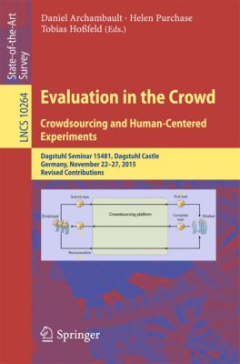 Lecture Notes in Computer Science: Evaluation in the Crowd. Crowdsourcing and Human-Centered Experiments
