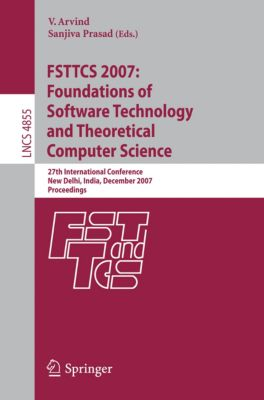 Lecture Notes in Computer Science: FSTTCS 2007: Foundations of Software Technology and Theoretical Computer Science
