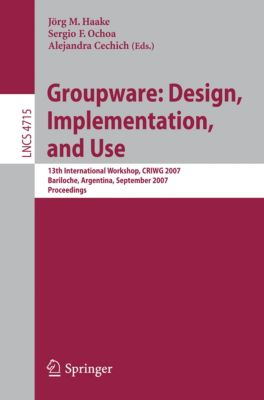 Lecture Notes in Computer Science: Groupware: Design, Implementation, and Use