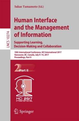 Lecture Notes in Computer Science: Human Interface and the Management of Information: Supporting Learning, Decision-Making and Collaboration
