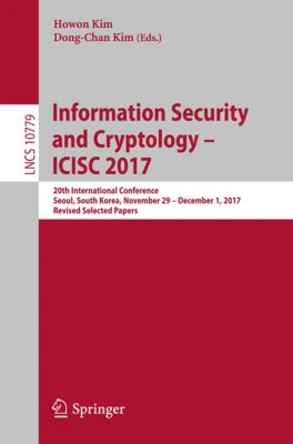 Lecture Notes in Computer Science: Information Security and Cryptology – ICISC 2017