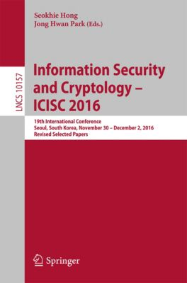 Lecture Notes in Computer Science: Information Security and Cryptology – ICISC 2016