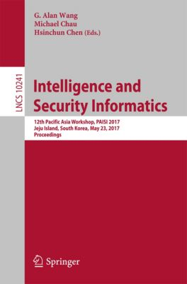 Lecture Notes in Computer Science: Intelligence and Security Informatics