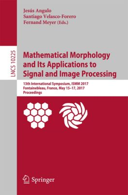 Lecture Notes in Computer Science: Mathematical Morphology and Its Applications to Signal and Image Processing